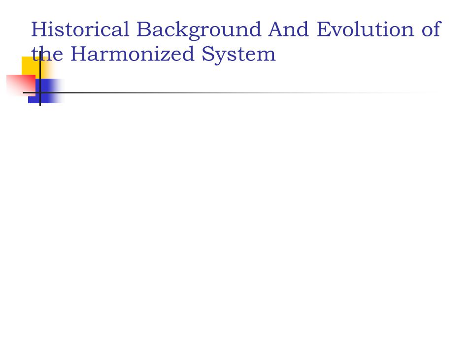 Historical Background And Evolution of the Harmonized System