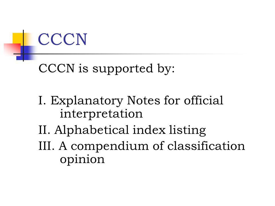 CCCN CCCN is supported by: I. Explanatory Notes for official interpretation II. Alphabetical index listing III. A compendium of classification opinion