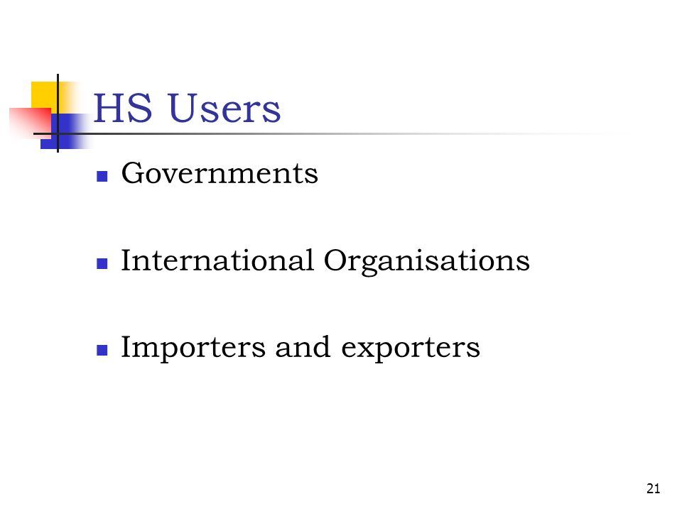 HS Users Governments International Organisations Importers and exporters 21