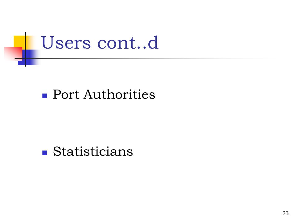 Users cont..d Port Authorities Statisticians 23
