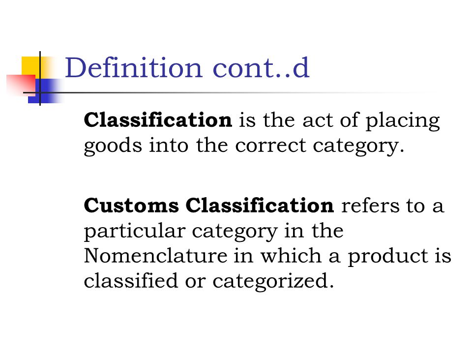 Classification is the act of placing goods into the correct category. Customs Classification refers to a particular category in the Nomenclature in wh