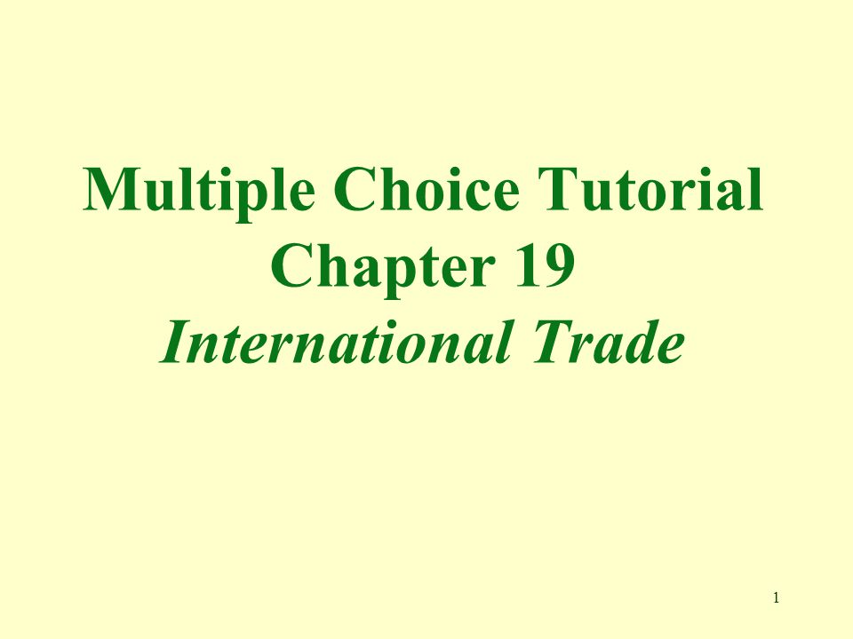 1 Multiple Choice Tutorial Chapter 19 International Trade