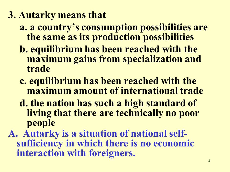 4 3. Autarky means that a. a countrys consumption possibilities are the same as its production possibilities b. equilibrium has been reached with the