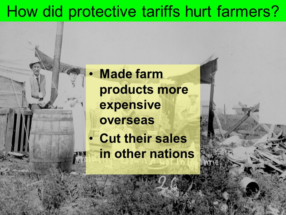 How did protective tariffs hurt farmers? Made farm products more expensive overseas Cut their sales in other nations