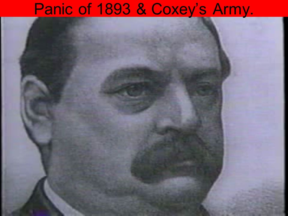 Panic of 1893 & Coxeys Army.