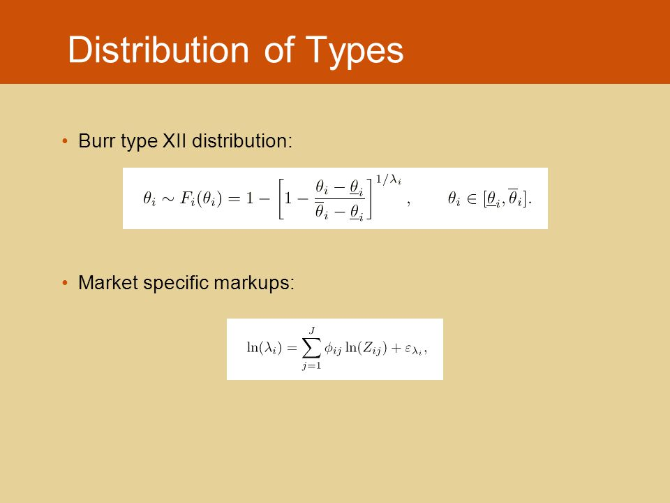 Distribution of Types Burr type XII distribution: Market specific markups:
