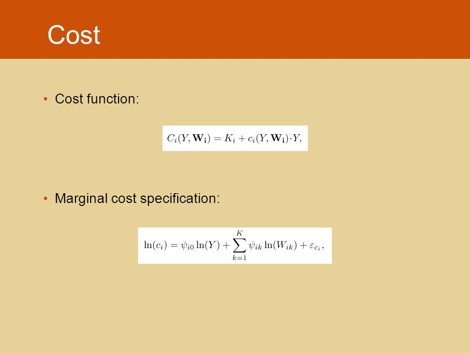 Cost Cost function: Marginal cost specification: