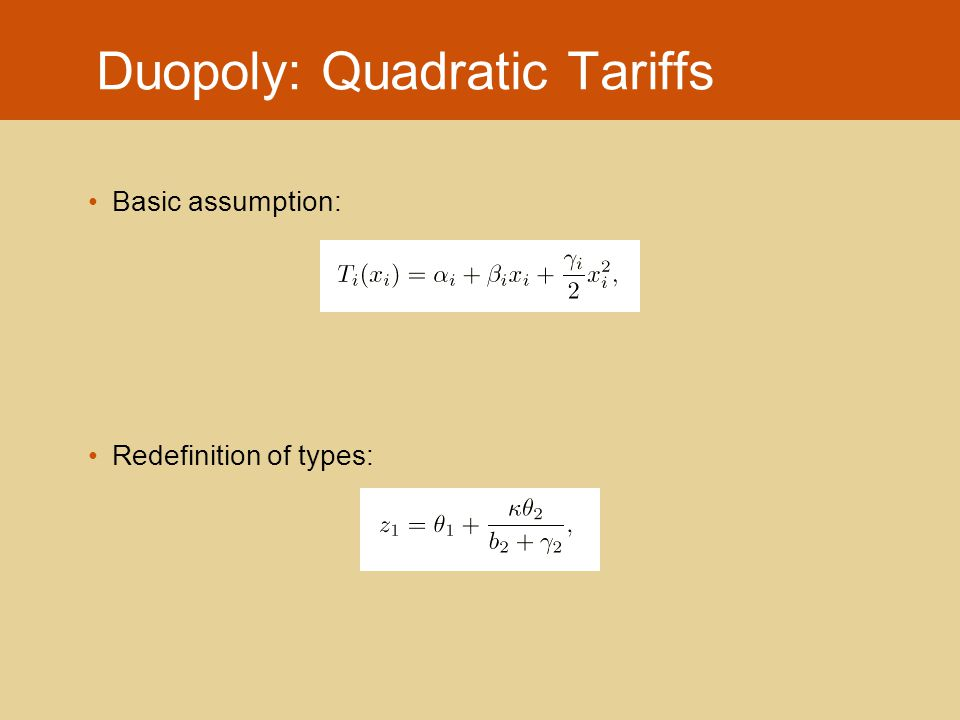 Duopoly: Quadratic Tariffs Basic assumption: Redefinition of types: