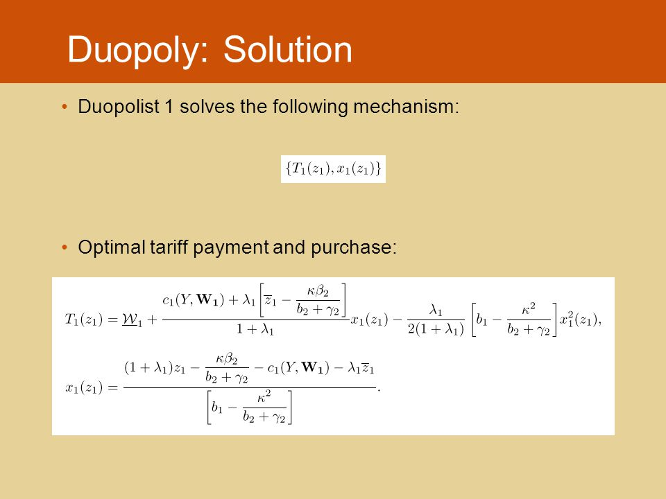 Duopoly: Solution Duopolist 1 solves the following mechanism: Optimal tariff payment and purchase: