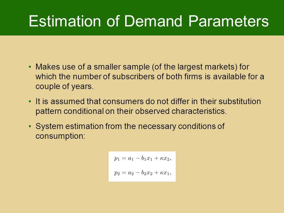 Estimation of Demand Parameters Makes use of a smaller sample (of the largest markets) for which the number of subscribers of both firms is available for a couple of years.
