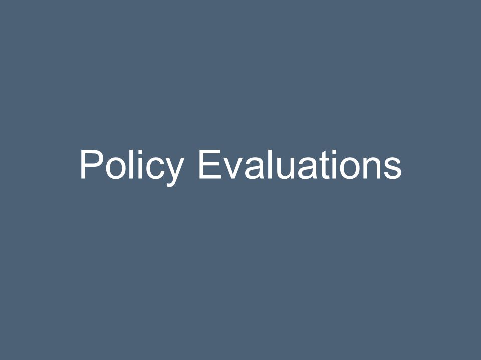 Policy Evaluations