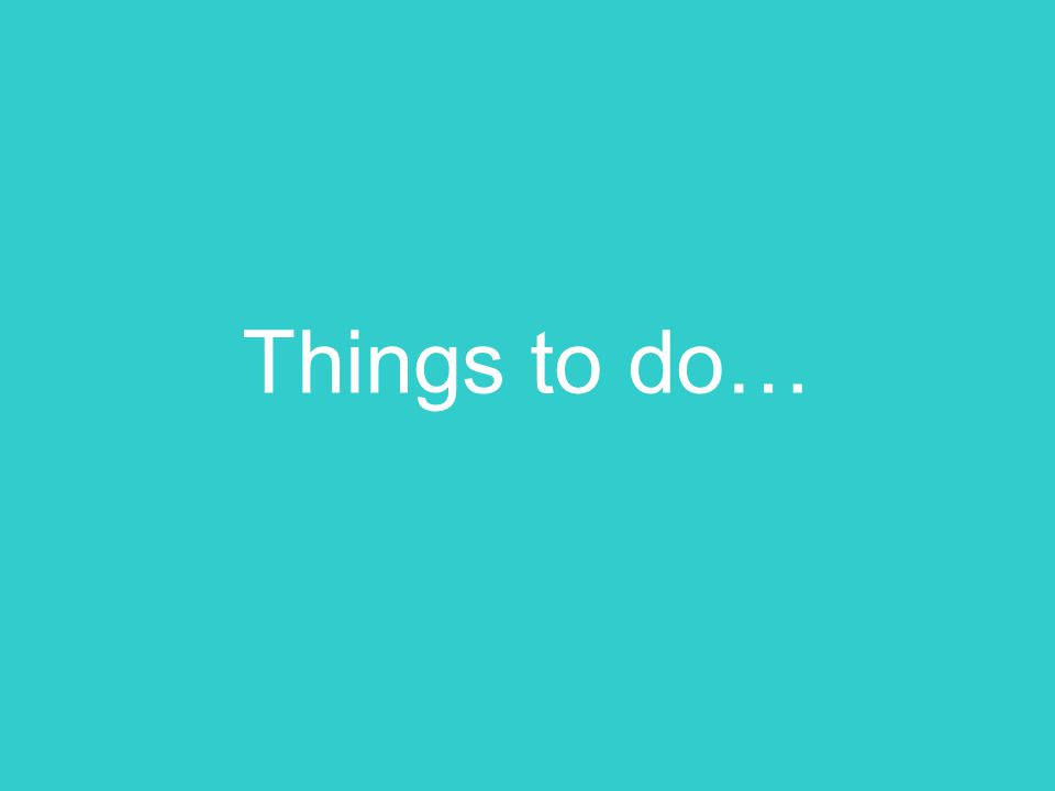 Things to do…