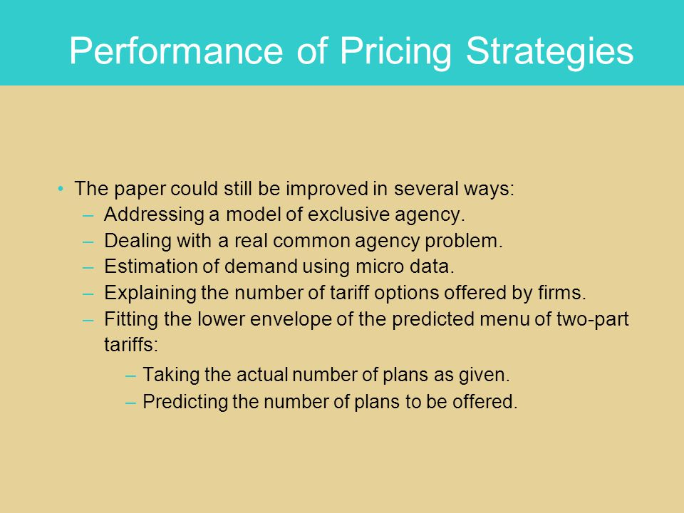Performance of Pricing Strategies The paper could still be improved in several ways: –Addressing a model of exclusive agency.
