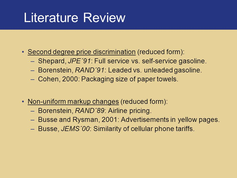 Literature Review Second degree price discrimination (reduced form): –Shepard, JPE´91: Full service vs.