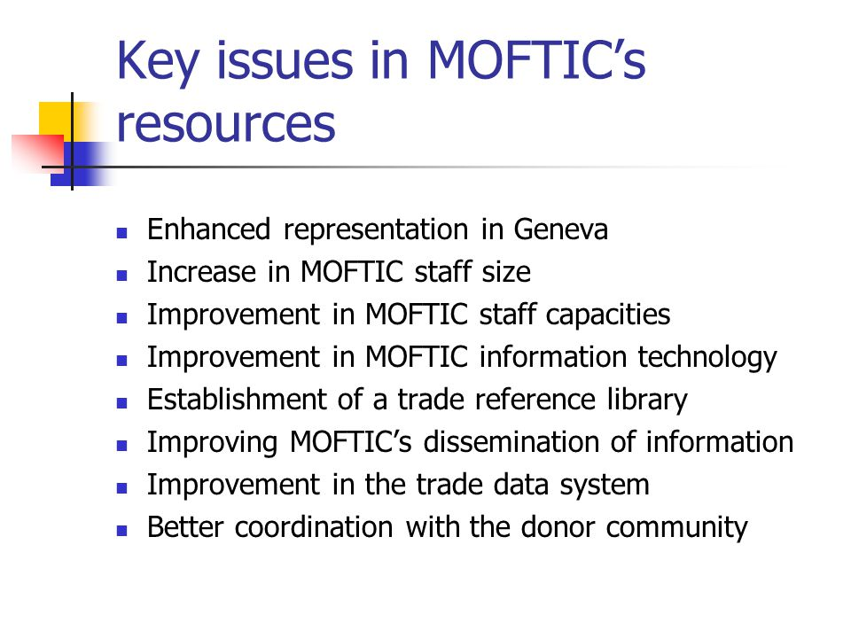 Key issues in MOFTICs resources Enhanced representation in Geneva Increase in MOFTIC staff size Improvement in MOFTIC staff capacities Improvement in