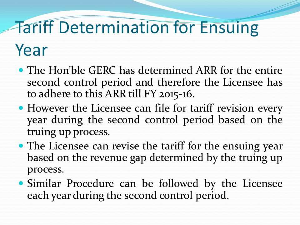 Tariff Determination for Ensuing Year The Honble GERC has determined ARR for the entire second control period and therefore the Licensee has to adhere