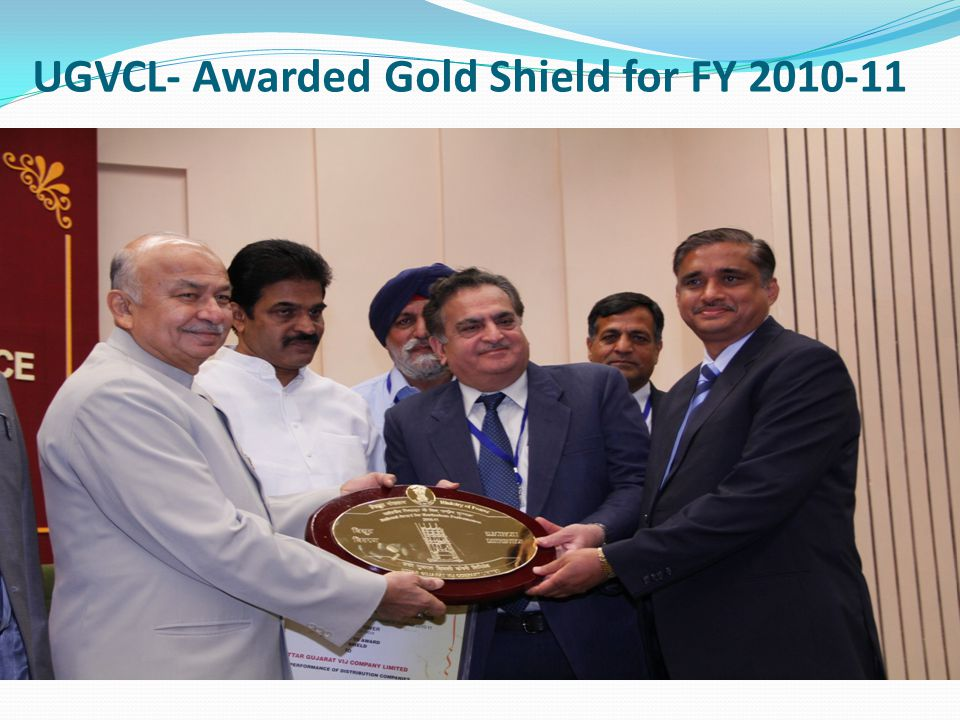 UGVCL- Awarded Gold Shield for FY 2010-11 Awarded with Gold Shield for FY 2010-11.
