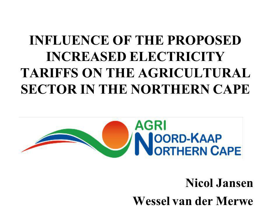INFLUENCE OF THE PROPOSED INCREASED ELECTRICITY TARIFFS ON THE AGRICULTURAL SECTOR IN THE NORTHERN CAPE Nicol Jansen Wessel van der Merwe