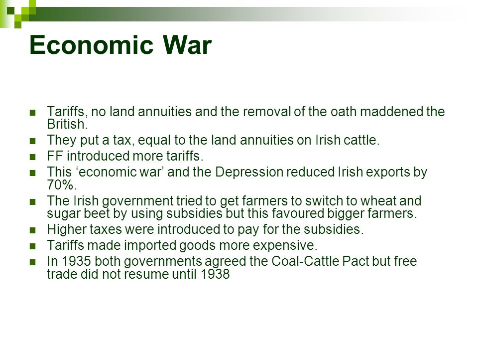 Economic War Tariffs, no land annuities and the removal of the oath maddened the British.