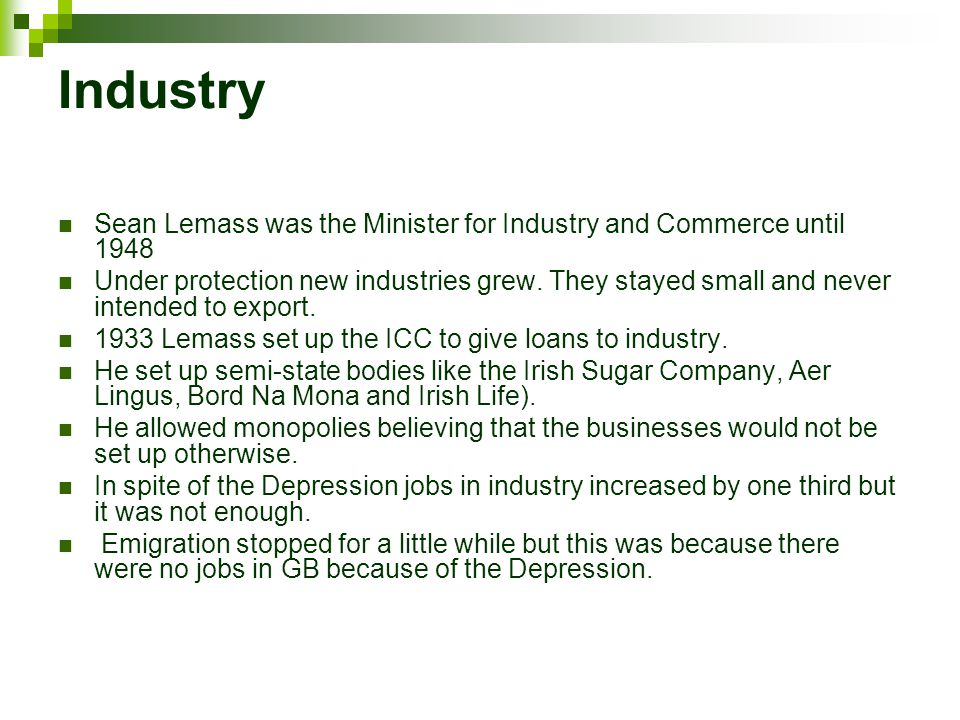 Industry Sean Lemass was the Minister for Industry and Commerce until 1948 Under protection new industries grew.