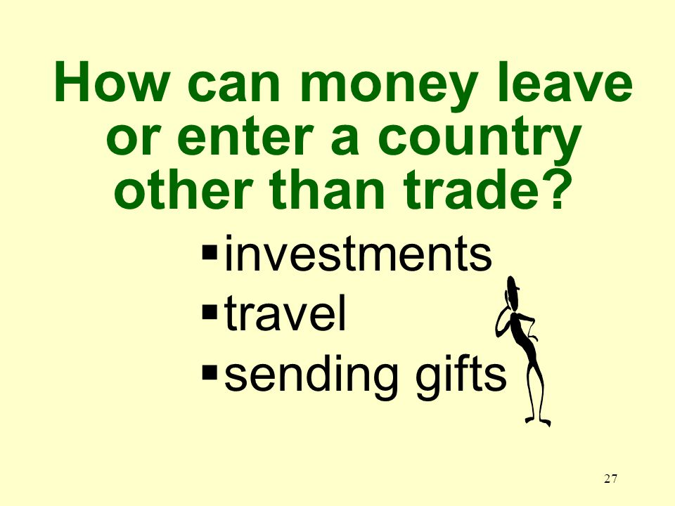 27 investments travel sending gifts How can money leave or enter a country other than trade?