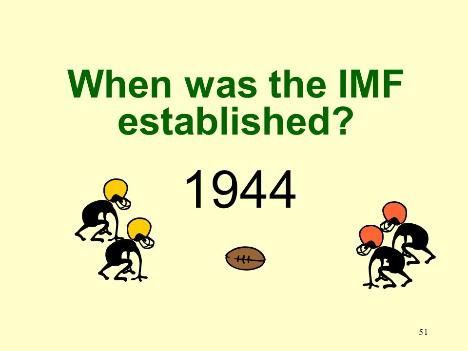 51 1944 When was the IMF established?