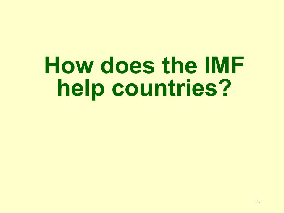 52 How does the IMF help countries?