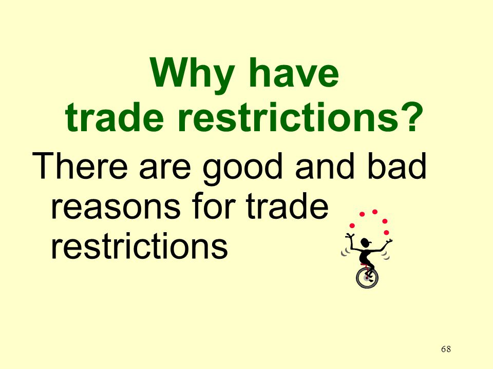 68 There are good and bad reasons for trade restrictions Why have trade restrictions