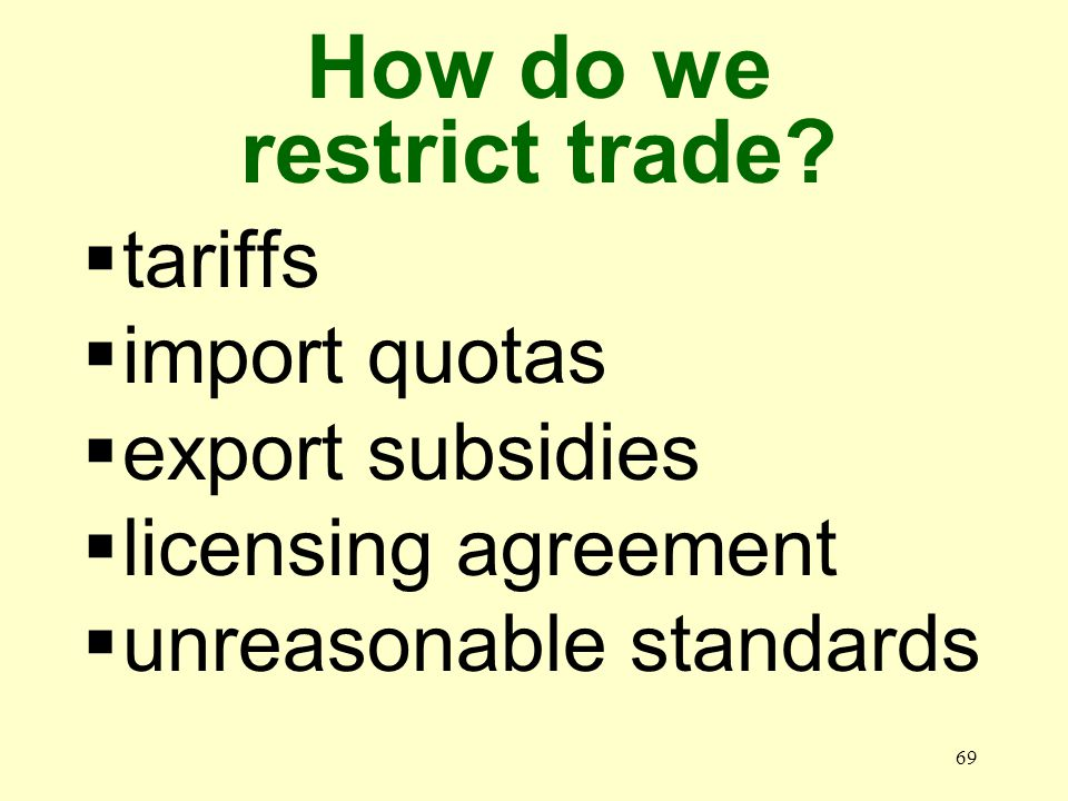 69 tariffs import quotas export subsidies licensing agreement unreasonable standards How do we restrict trade?