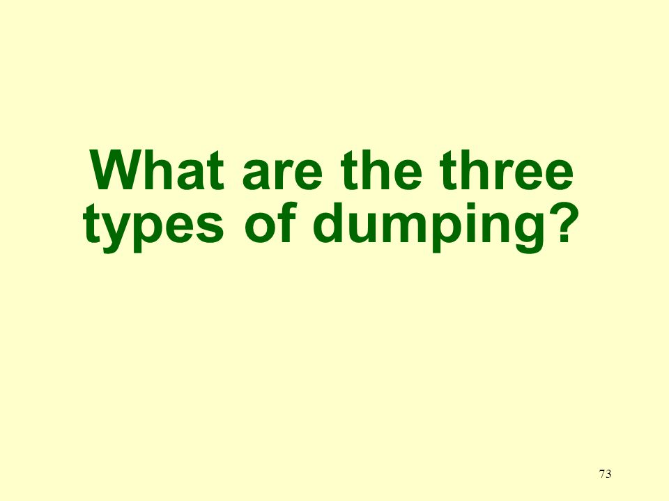 73 What are the three types of dumping