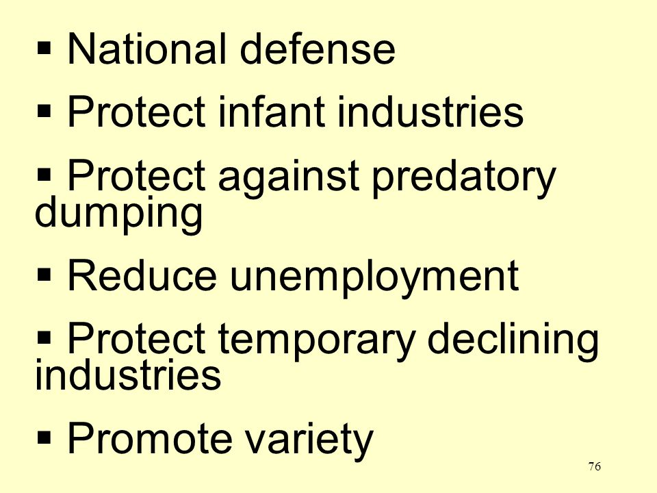76 National defense Protect infant industries Protect against predatory dumping Reduce unemployment Protect temporary declining industries Promote variety