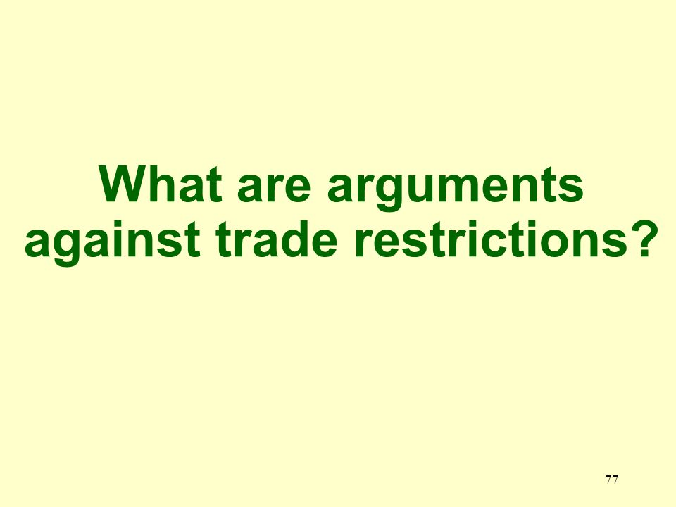 77 What are arguments against trade restrictions