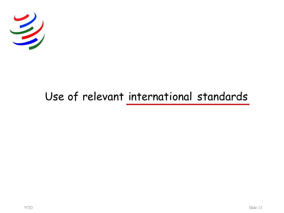 WTOSlide 15 Use of relevant international standards