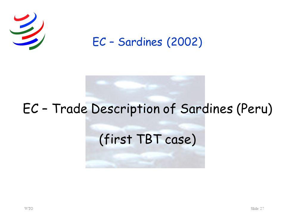 WTOSlide 27 EC – Sardines (2002) EC – Trade Description of Sardines (Peru) (first TBT case)