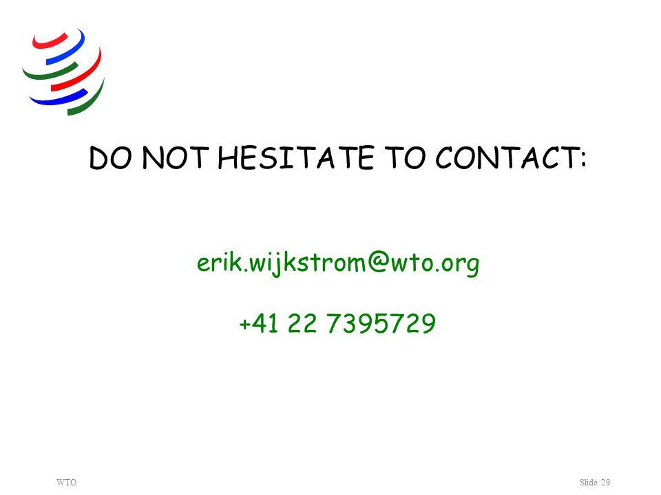 WTOSlide 29 DO NOT HESITATE TO CONTACT: erik.wijkstrom@wto.org +41 22 7395729