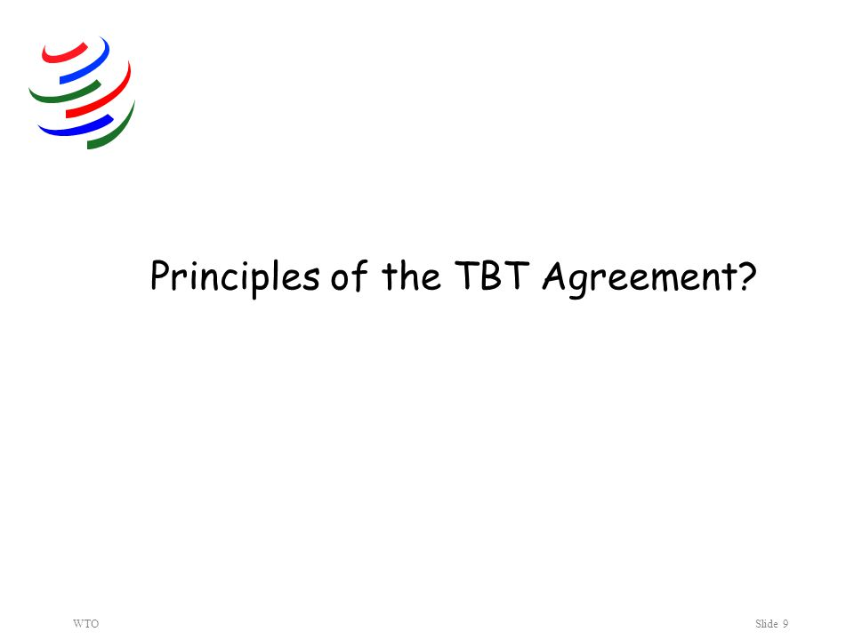 WTOSlide 9 Principles of the TBT Agreement?