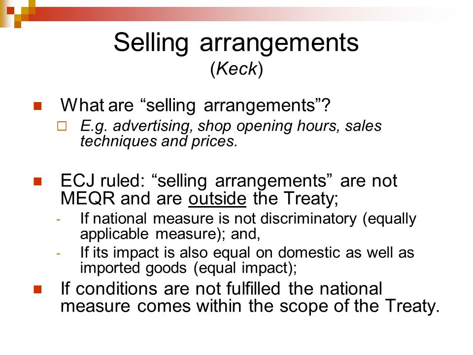Products standards/ selling arrangements Product rule is a measure which requires some physical aspect of the product or its packaging or labelling to be changed, while a selling arrangement is concerned only with the way in which goods are sold or marketed