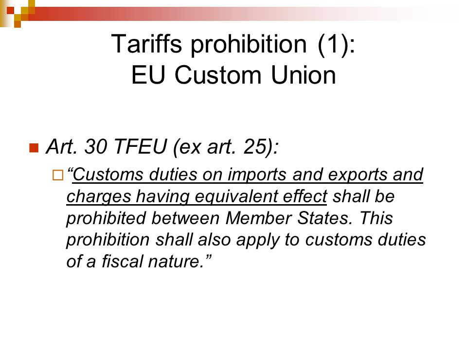 EU Custom Union: duties/charges C- 7/68 Italian Art case: Duties and charges; relevant is effect of the duty not purpose.