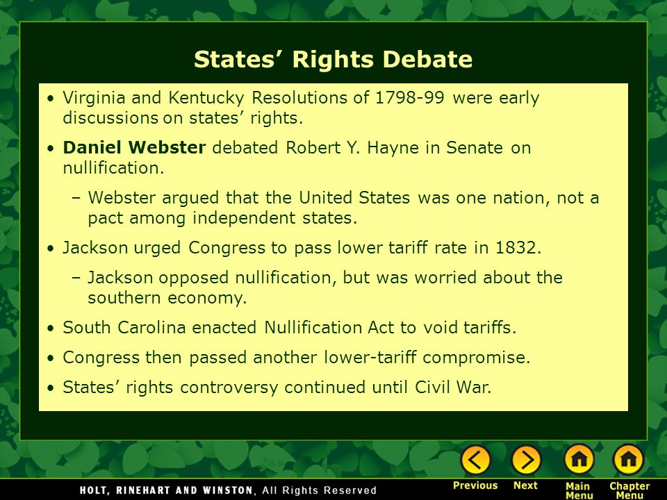 Virginia and Kentucky Resolutions of 1798-99 were early discussions on states rights. Daniel Webster debated Robert Y. Hayne in Senate on nullificatio