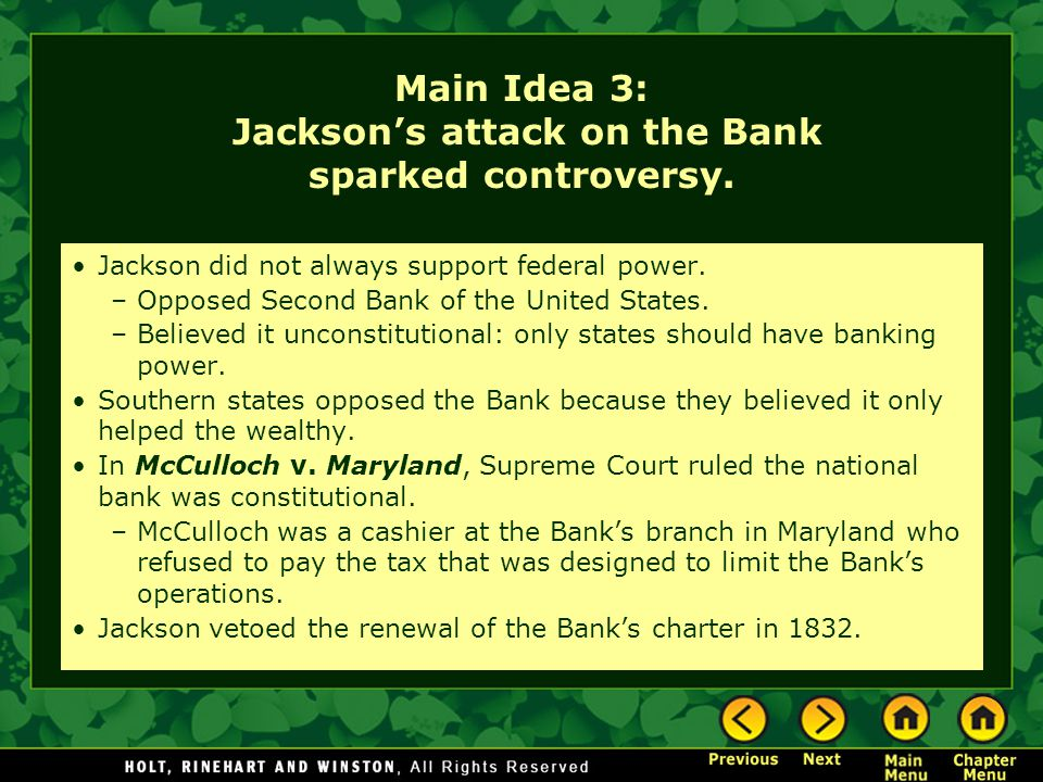 Main Idea 3: Jacksons attack on the Bank sparked controversy. Jackson did not always support federal power. –Opposed Second Bank of the United States.