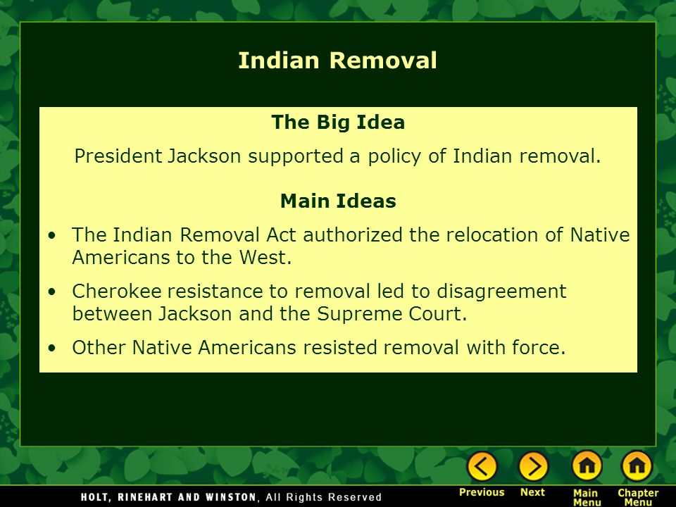 Indian Removal The Big Idea President Jackson supported a policy of Indian removal. Main Ideas The Indian Removal Act authorized the relocation of Nat