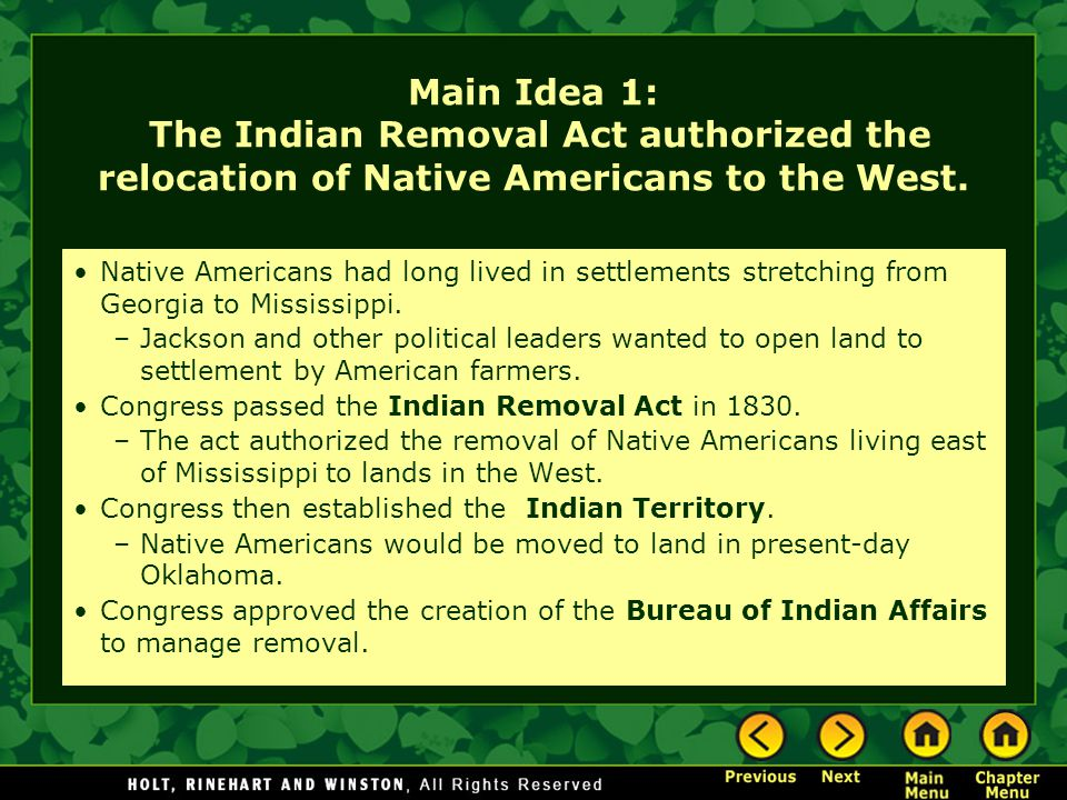 Main Idea 1: The Indian Removal Act authorized the relocation of Native Americans to the West. Native Americans had long lived in settlements stretchi