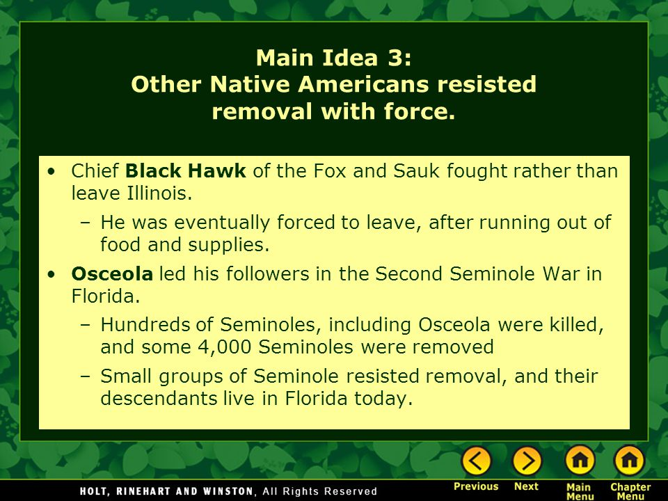 Main Idea 3: Other Native Americans resisted removal with force. Chief Black Hawk of the Fox and Sauk fought rather than leave Illinois. –He was event