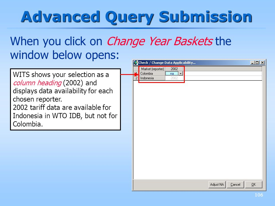 106 Advanced Query Submission WITS shows your selection as a column heading (2002) and displays data availability for each chosen reporter. 2002 tarif