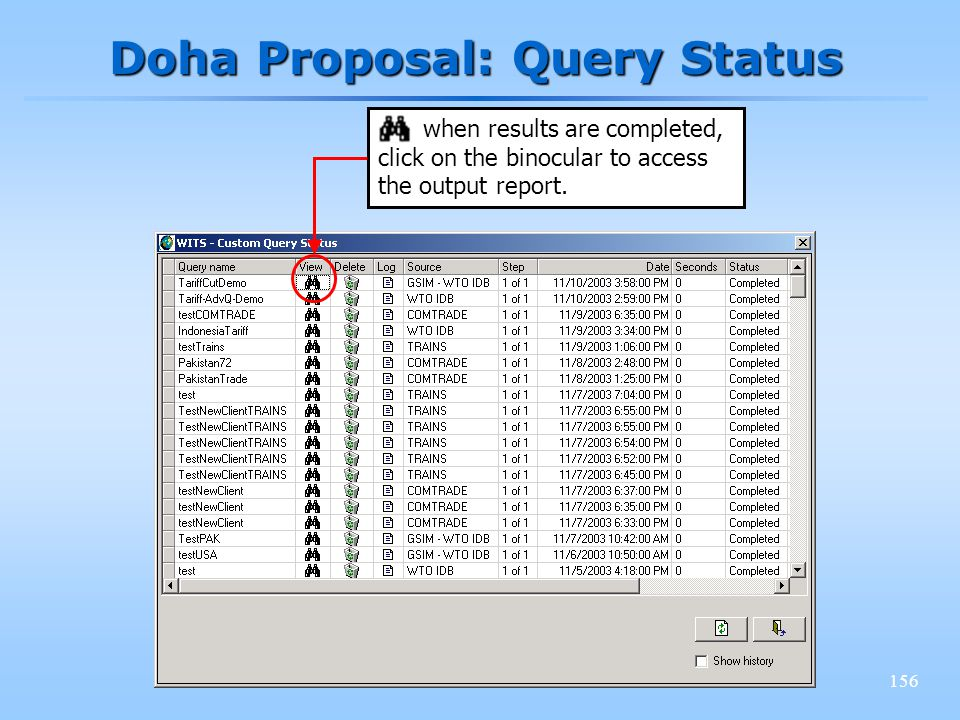 156 Doha Proposal: Query Status when results are completed, click on the binocular to access the output report.