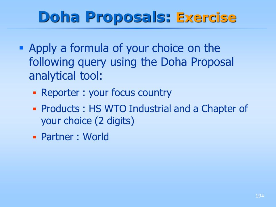 194 Doha Proposals: Exercise Apply a formula of your choice on the following query using the Doha Proposal analytical tool: Reporter : your focus coun