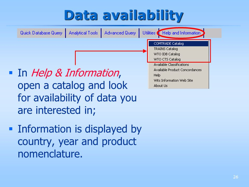 26 Data availability In Help & Information, open a catalog and look for availability of data you are interested in; Information is displayed by countr