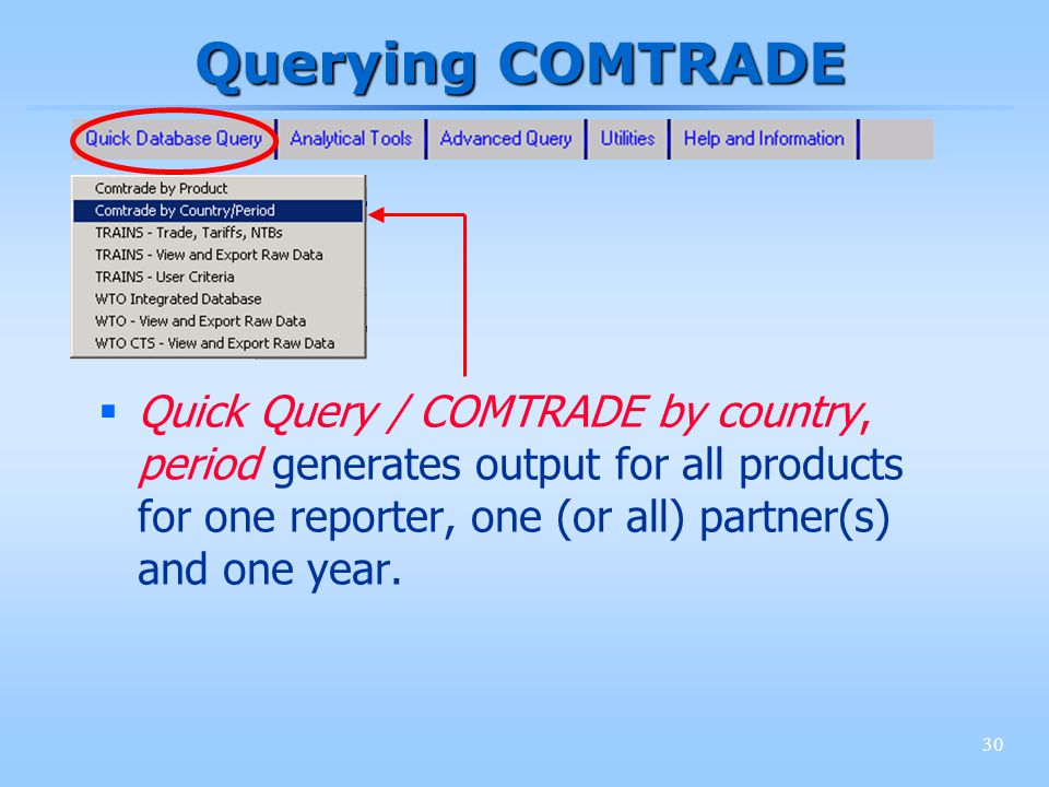 30 Querying COMTRADE Quick Query / COMTRADE by country, period generates output for all products for one reporter, one (or all) partner(s) and one yea