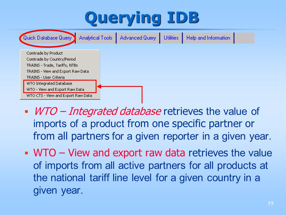 55 Querying IDB WTO – Integrated database retrieves the value of imports of a product from one specific partner or from all partners for a given reporter in a given year.