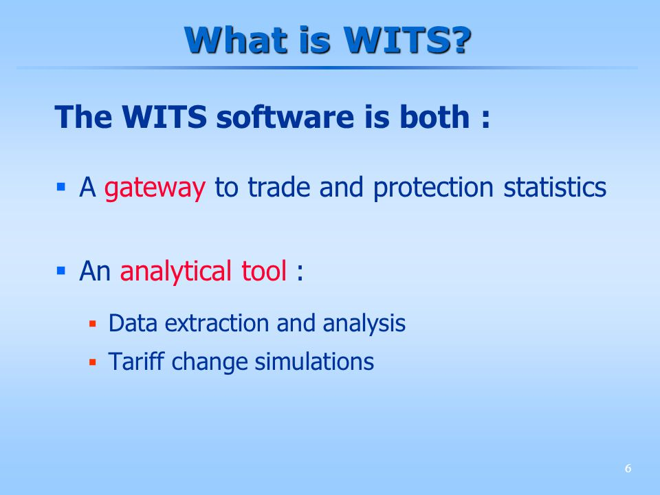 6 What is WITS? The WITS software is both : A gateway to trade and protection statistics An analytical tool : Data extraction and analysis Tariff chan